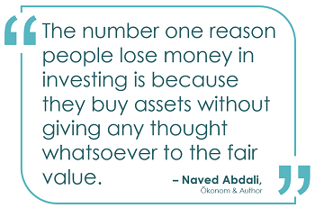 The number one reason people lose money in investing is because they buy assets without giving any thought whatsoever to the fair value.